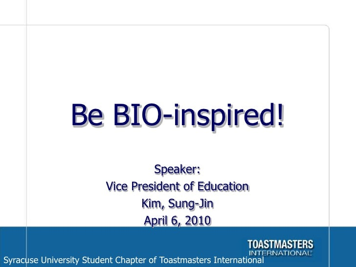 Be BIO-inspired!<br />Speaker: <br />Vice President of Education<br />Kim, Sung-Jin<br />April 6, 2010<br />Syracuse Unive...