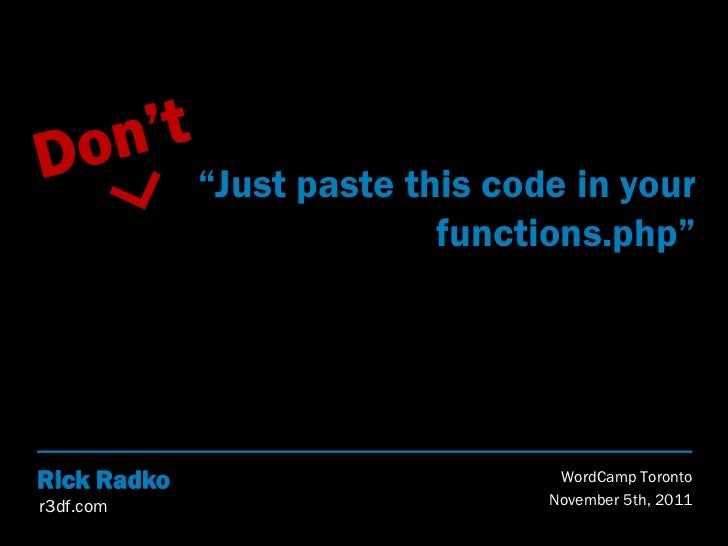 """Just paste this code in your                           functions.php""Rick Radko                        WordCamp Torontor3..."
