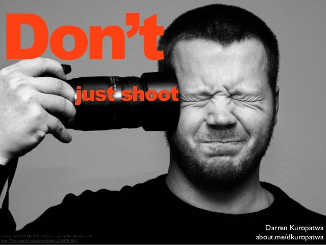 Don't                                            just shoot                                                            Dar...