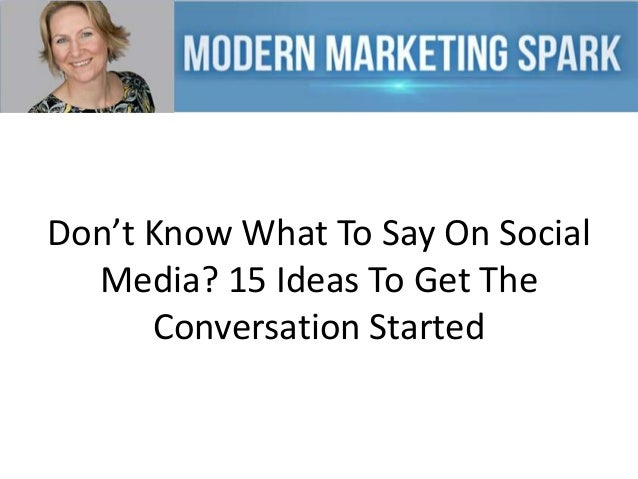 Don't Know What To Say On Social Media? 15 Ideas To Get The Conversation Started