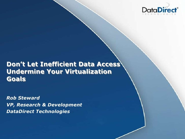 Don't Let Inefficient Data Access Undermine Your Virtualization Goals<br />Rob Steward<br />VP, Research & Development<br ...