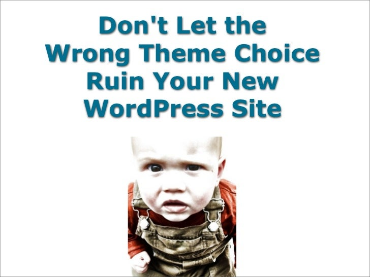 Dont Let theWrong Theme Choice  Ruin Your New  WordPress Site