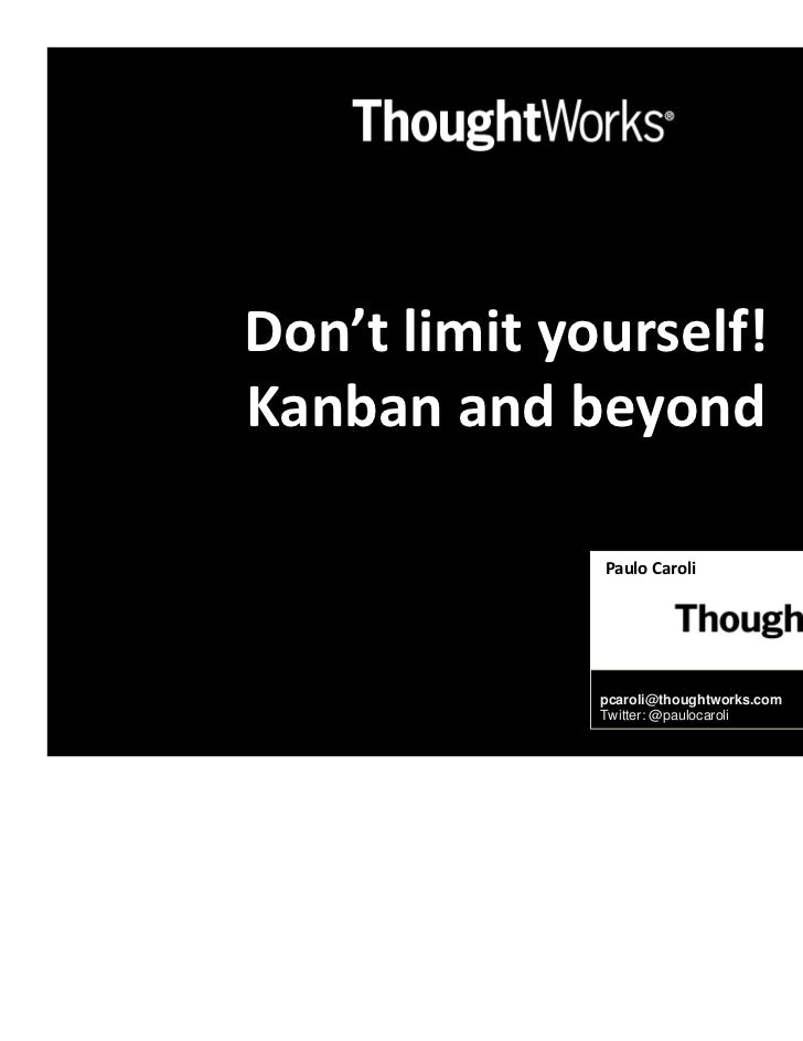 Don't limit yourself!Kanban and beyond              Paulo Caroli               Agile Coach              pcaroli@thoughtwor...
