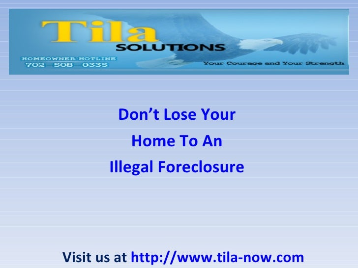 Don't Lose Your          Home To An      Illegal ForeclosureVisit us at http://www.tila-now.com