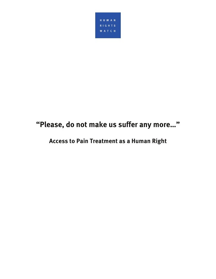 """""""Please, do not make us suffer any more…""""     Access to Pain Treatment as a Human Right"""