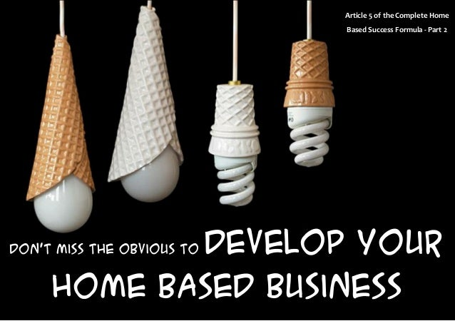 Don't miss the obvious to develop your Home Based Business