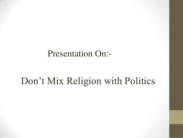 Dont mix religion and politics