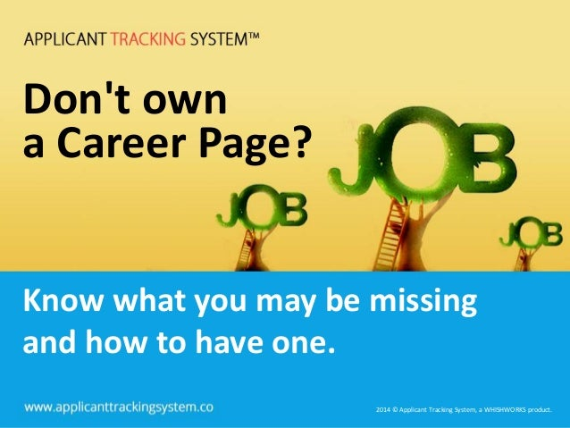 2014 © Applicant Tracking System, a WHISHWORKS product. 2014 © Applicant Tracking System, a WHISHWORKS product. Know what ...
