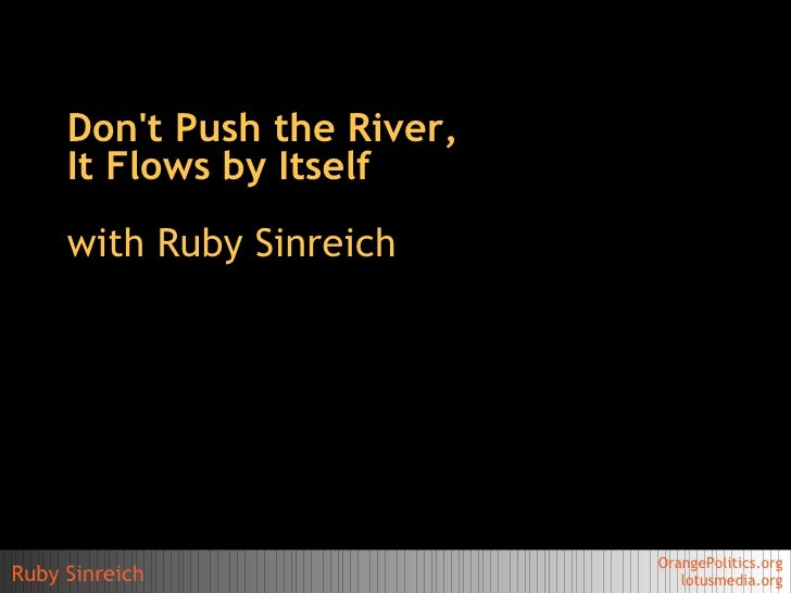 Don't Push the River, It Flows by Itself with Ruby Sinreich