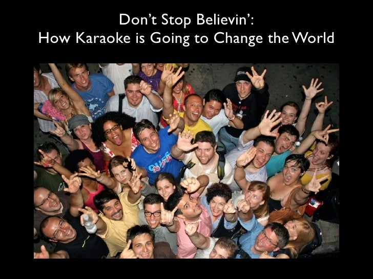 Don't Stop Believin': How Karaoke is Going to Change the World