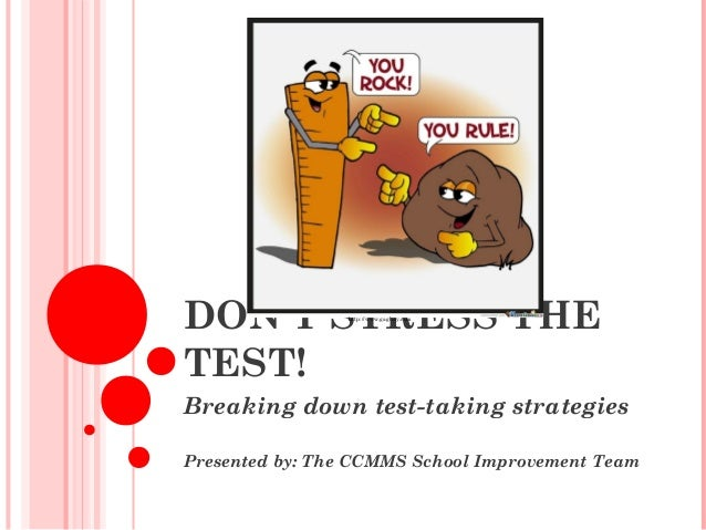 DON'T STRESS THE TEST! Breaking down test-taking strategies Presented by: The CCMMS School Improvement Team http://www.gag...