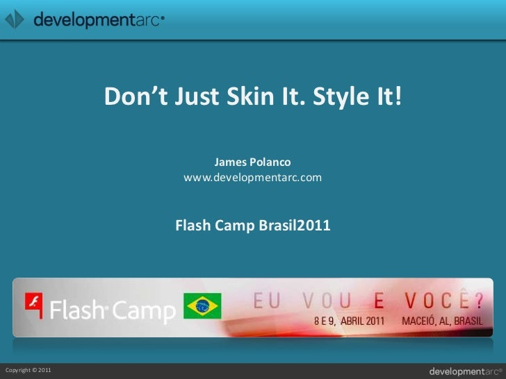 Don't Just Skin It. Style It!<br />James Polancowww.developmentarc.comFlash Camp Brasil2011<br />