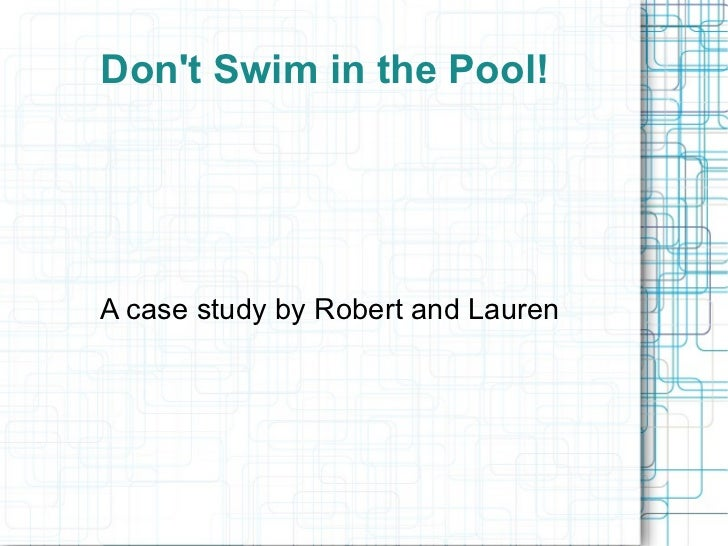Don't Swim in the Pool! A case study by Robert and Lauren