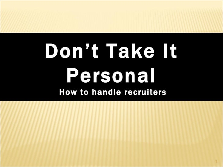Don't Take It Personal How to handle recruiters