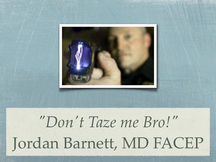 Don't taze me bro!