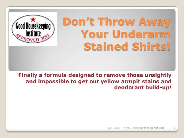 Don't Throw AwayYour UnderarmStained Shirts!Finally a formula designed to remove those unsightlyand impossible to get out ...