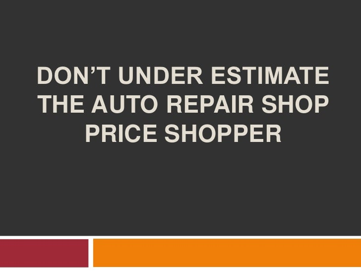 DON'T UNDER ESTIMATETHE AUTO REPAIR SHOP   PRICE SHOPPER