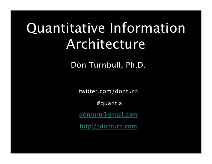 Quantitative Information      Architecture       Don Turnbull, Ph.D.           twitter.com/donturn                 #quanti...