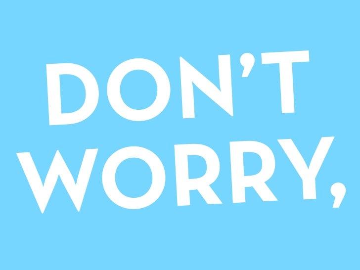 DO N'T WOR RY,