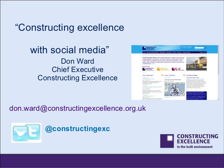 """"""" Constructing excellence  with social media"""" Don Ward Chief Executive Constructing Excellence [email_address] @constructi..."""