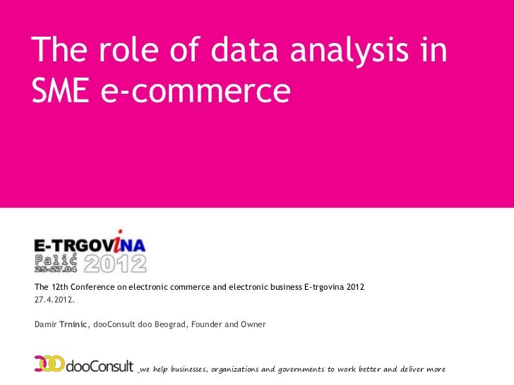 The role of data analysis inSME e-commerceThe 12th Conference on electronic commerce and electronic business E-trgovina 20...
