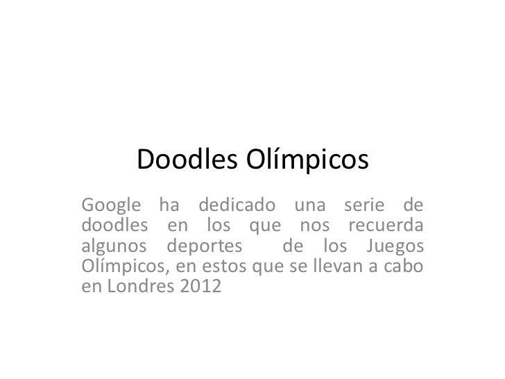 Doodles OlímpicosGoogle ha dedicado una serie dedoodles en los que nos recuerdaalgunos deportes       de los JuegosOlímpic...