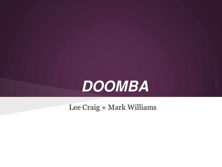 DOOMBALee Craig + Mark Williams