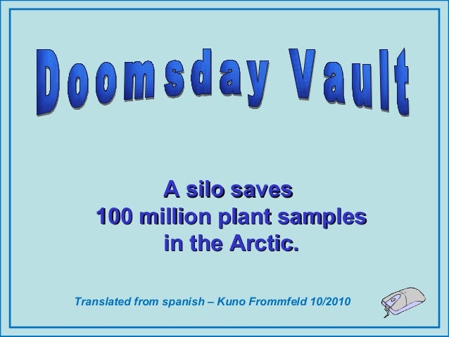 Translated from spanish – Kuno Frommfeld 10/2010 A silo savesA silo saves 100 million plant samples100 million plant sampl...