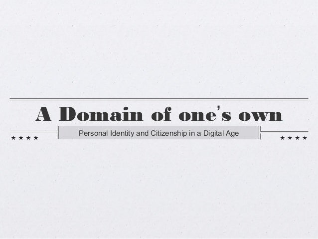 A Domain of one's own Personal Identity and Citizenship in a Digital Age