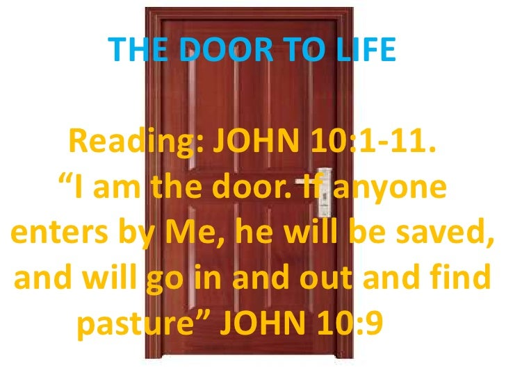 "THE DOOR TO LIFE<br /> <br />Reading: JOHN 10:1-11.<br />""I am the door. If anyone enters by Me, he will be saved, and wil..."