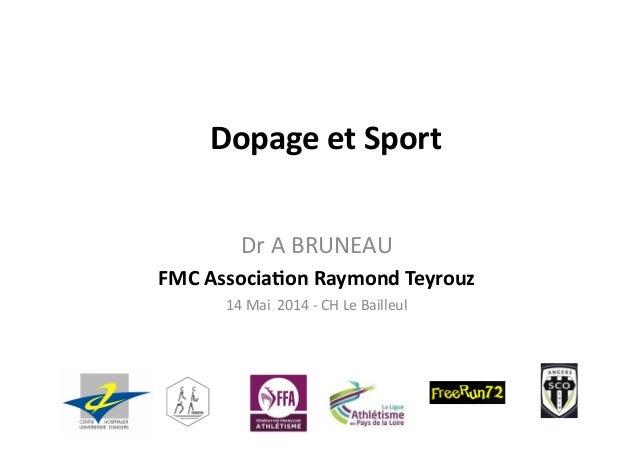 Dopage  et  Sport   Dr  A  BRUNEAU   FMC  Associa2on  Raymond  Teyrouz   14  Mai    2014  -‐...