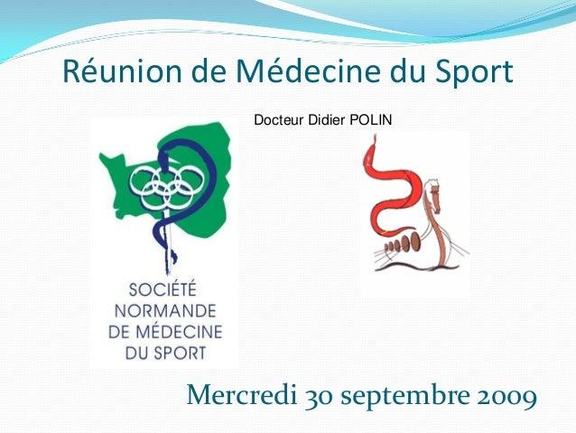 Réunion de Médecine du Sport Mercredi 30 septembre 2009 Docteur Didier POLIN