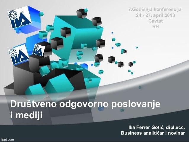Društveno odgovorno poslovanjei medijiIka Ferrer Gotić, dipl.ecc.Business analitičar i novinar7.Godišnja konferencija24.- ...