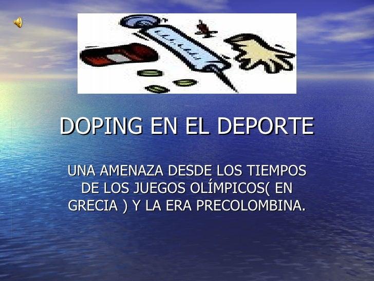 DOPING EN EL DEPORTE UNA AMENAZA DESDE LOS TIEMPOS DE LOS JUEGOS OLÍMPICOS( EN GRECIA ) Y LA ERA PRECOLOMBINA.