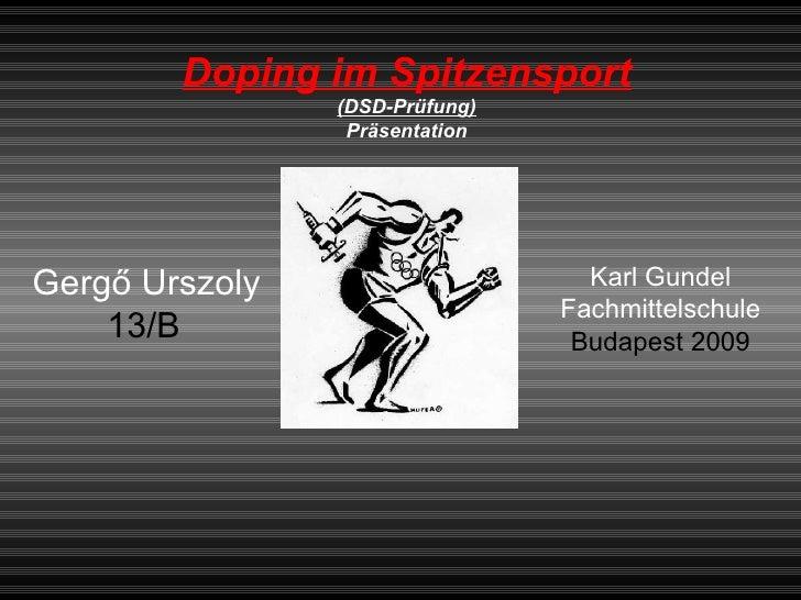 Doping im Spitzensport (DSD-Prüfung) Präsentation Gergő Urszoly 13/B   Karl Gundel Fachmittelschule Budapest 2009