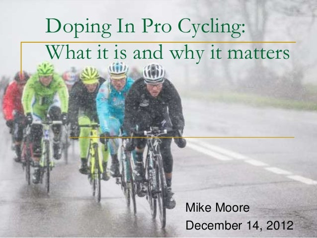 Doping In Pro Cycling:What it is and why it matters                Mike Moore                December 14, 2012