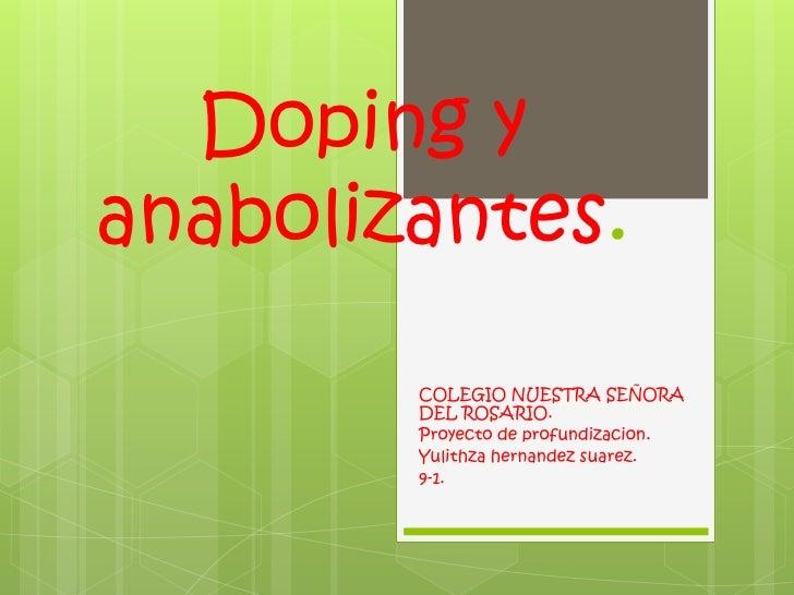 Doping yanabolizantes.        COLEGIO NUESTRA SEÑORA        DEL ROSARIO.        Proyecto de profundizacion.        Yulithz...