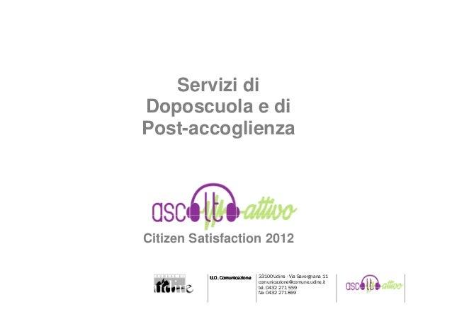 Servizi diDoposcuola e diPost-accoglienzaCitizen Satisfaction 2012           U.O. Comunicazione   33100 Udine - Via Savorg...