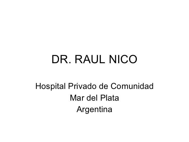 DR. RAUL NICO Hospital Privado de Comunidad Mar del Plata Argentina