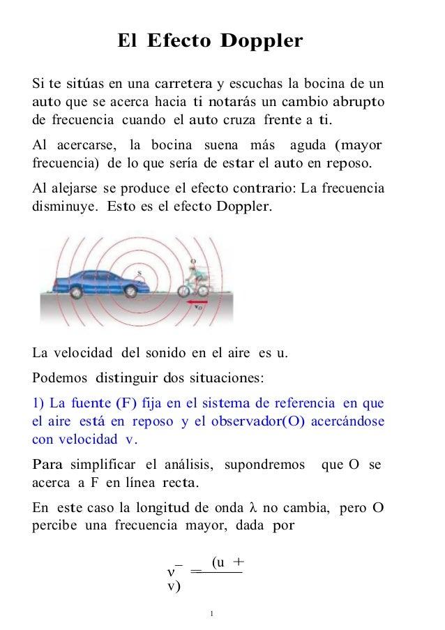 El Efecto Doppler  Si te sitúas en una carretera y escuchas la bocina de un  auto que se acerca hacia ti notarás un cambio...