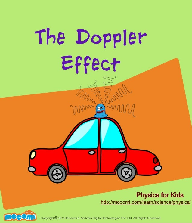 The Doppler Effect  Physics for Kids  http://mocomi.com/learn/science/physics/ F UN FOR ME!  Copyright © 2012 Mocomi & Ani...