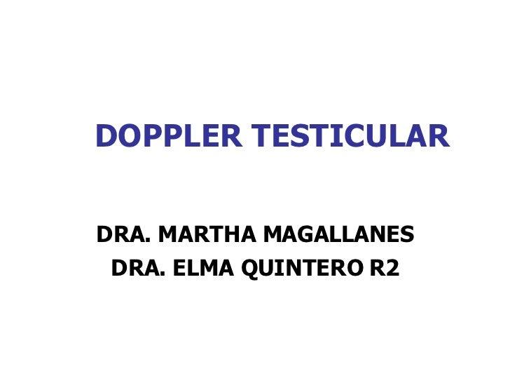 DOPPLER TESTICULAR DRA. MARTHA MAGALLANES DRA. ELMA QUINTERO R2