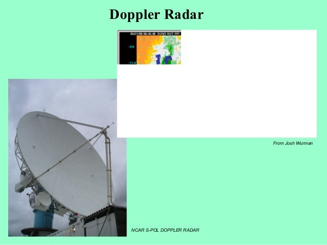 Doppler Radar From Josh Wurman NCAR S-POL DOPPLER RADAR