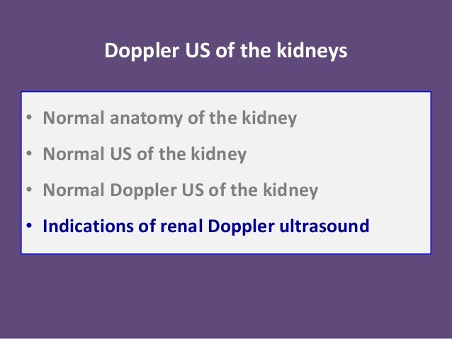 Doppler US of the kidneys • Normal anatomy of the kidney • Normal US of the kidney • Normal Doppler US of the kidney • Ind...