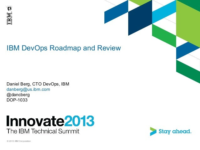 IBM DevOps Roadmap and ReviewDaniel Berg, CTO DevOps, IBMdanberg@us.ibm.com@dancbergDOP-1033© 2013 IBM Corporation