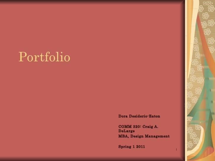 Portfolio Dora Desiderio-Eaton COMM 320: Craig A. DeLarge MBA, Design Management Spring 1 2011