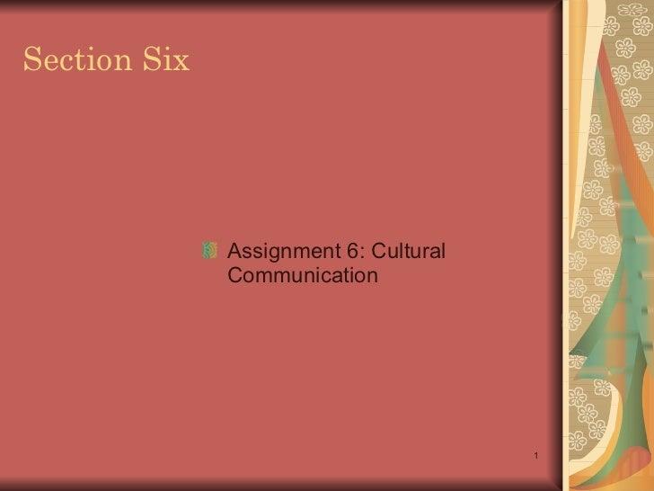 Section Six   <ul><li>Assignment 6: Cultural Communication </li></ul>