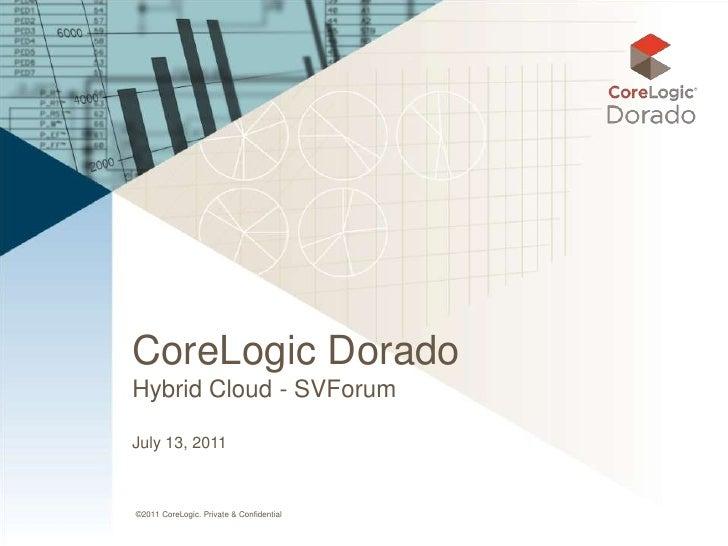 CoreLogic DoradoHybrid Cloud - SVForumJuly 13, 2011©2011 CoreLogic. Private & Confidential
