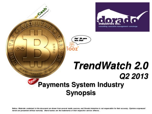TrendWatch 2.0 Q2 2013 Payments System Industry Synopsis Notice: Materials contained in this document are drawn from sever...