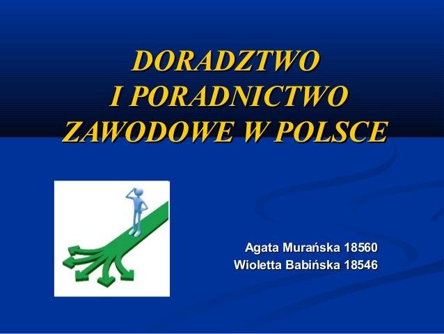 DORADZTWO I PORADNICTWO ZAWODOWE W POLSCE  Agata Murańska 18560 Wioletta Babińska 18546